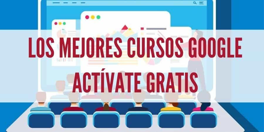 Los Mejores Cursos Google Activate Gratis 2021